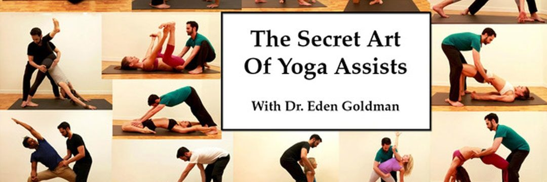THE SECRET ART OF ASSISTING YOGA POSES WITH EDEN GOLDMAN SATURDAY, FEBRUARY 2, 2019 – 12:00 – 5:00 PM